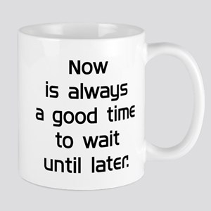 Wait Until Later Mug