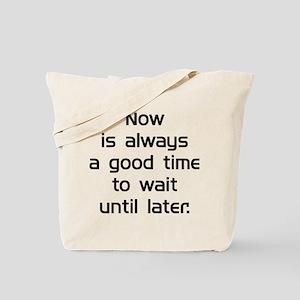 Wait Until Later Tote Bag