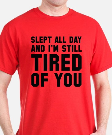 Tired Of You T-Shirt