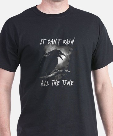 It Can't Rain All The Time T Shirt T-Shirt