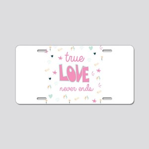 True Love Never Ends Aluminum License Plate