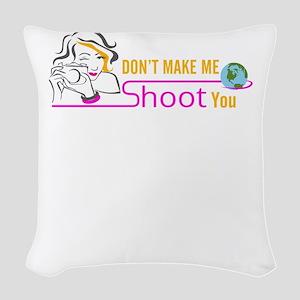 don't make me shoot you Woven Throw Pillow