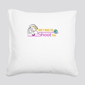don't make me shoot you Square Canvas Pillow