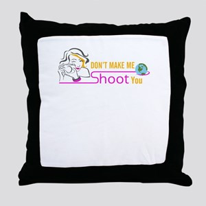 don't make me shoot you Throw Pillow