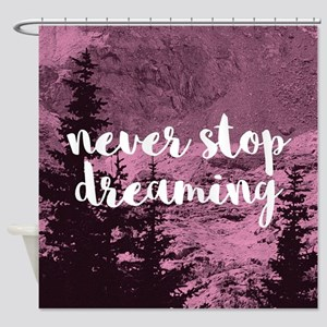 Never Stop Dreaming Shower Curtain