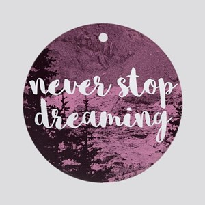 Never Stop Dreaming Round Ornament