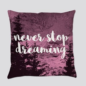 Never Stop Dreaming Everyday Pillow