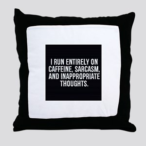 I RUN ENTIRELY ON CAFFEINE, SARCASM, AND INAPPROPR