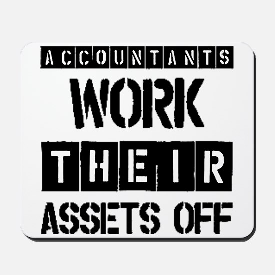 ACCOUNTANTS WORK THEIR ASSETS OFF Mousepad