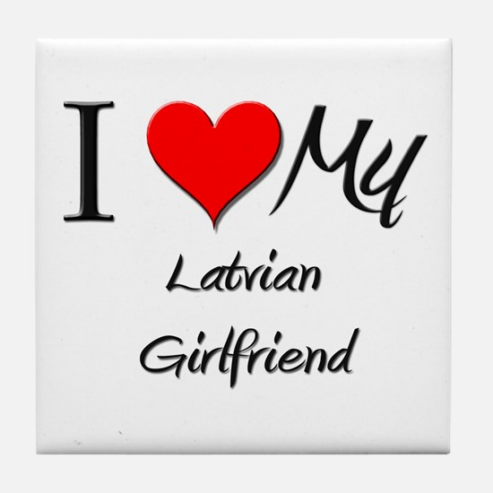 I Love My Latvian Girlfriend Tile Coaster