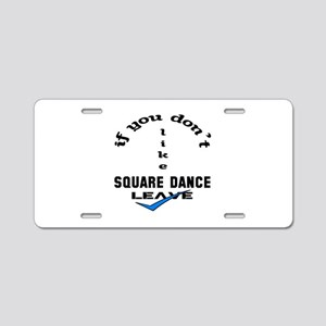 If you don't like Square da Aluminum License Plate