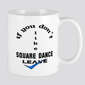 If you don't like Square dance Leave Mug