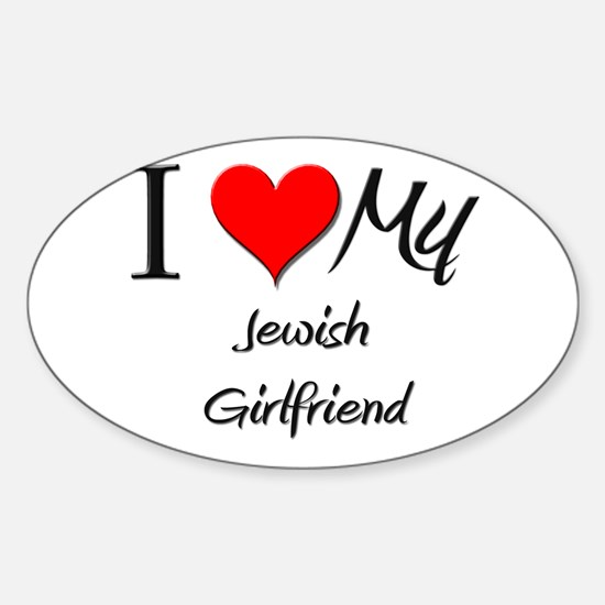 I Love My Jewish Girlfriend Oval Decal