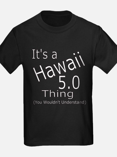It's a Hawaii 5.0 thing T-Shirt