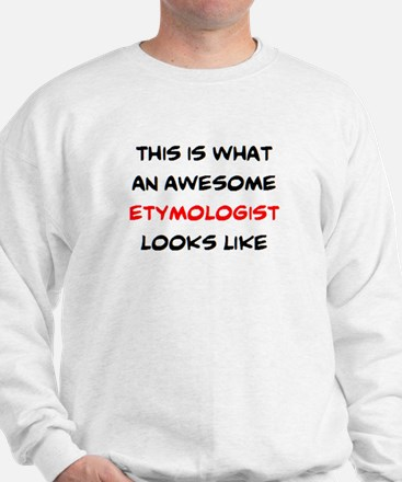 awesome etymologist Sweatshirt