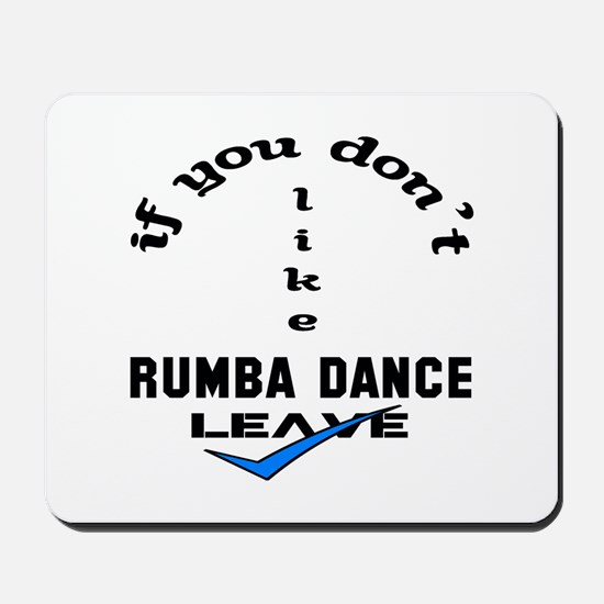 If you don't like Rumba dance Leave Mousepad