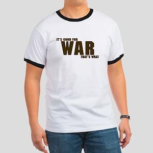 ITS GOOD FOR WAR Ringer T