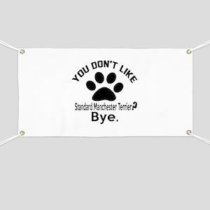 You Do Not Like Standard Manchester Terrier Banner