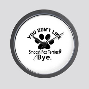 You Do Not Like Smooth Fox Terrier Dog Wall Clock