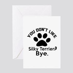 You Do Not Like Silky terrier Dog ? Greeting Card