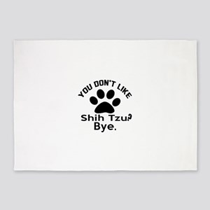 You Do Not Like Shih Tzu Dog ? Bye 5'x7'Area Rug