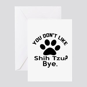 You Do Not Like Shih Tzu Dog ? Bye Greeting Card