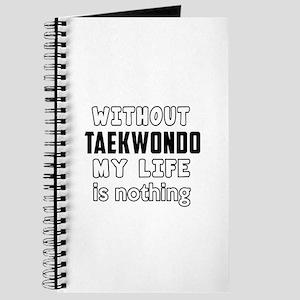 Without Taekwondo My Life Is Nothing Journal