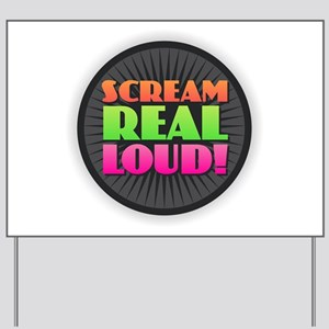 Scream Real Loud Yard Sign