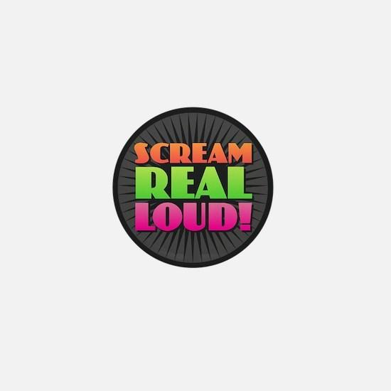 Scream Real Loud Mini Button