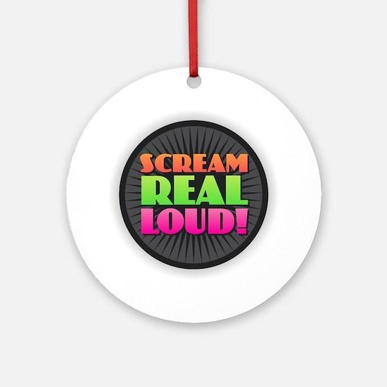 Scream Real Loud Round Ornament