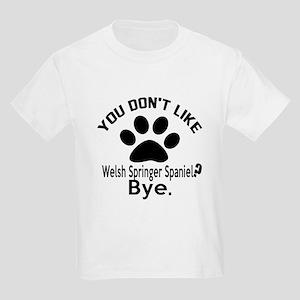 You Do Not Like Welsh Springer Kids Light T-Shirt