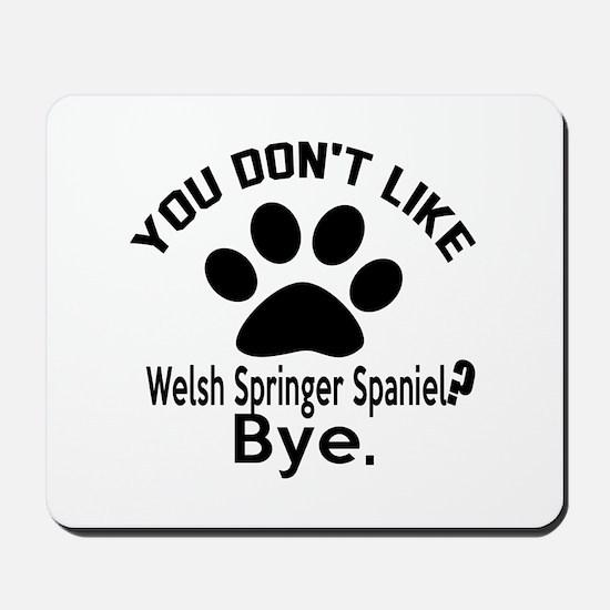You Do Not Like Welsh Springer Spaniel D Mousepad