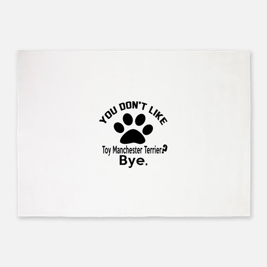 You Do Not Like Toy Manchester Terr 5'x7'Area Rug