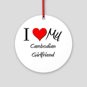 I Love My Cambodian Girlfriend Ornament (Round)