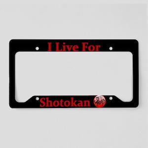 I Live For Shotokan License Plate Holder
