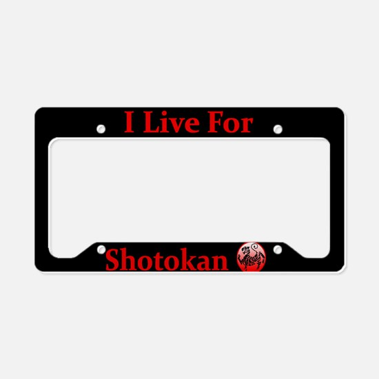 I Live For Shotokan License Plate Holder