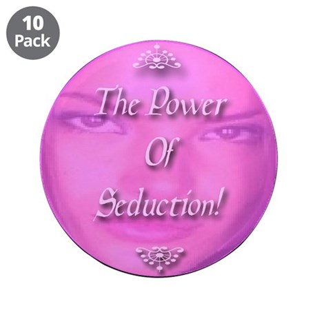 """The Power Of Seduction! 3.5"""" Button (10 pack)"""