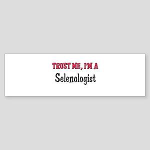 Trust Me I'm a Selenologist Bumper Sticker