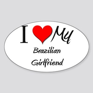 I Love My Brazilian Girlfriend Oval Sticker