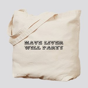 HAVE LIVER WILL PARTY Tote Bag