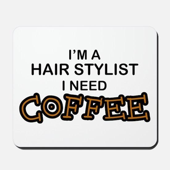 Hair Stylist Need Coffee Mousepad