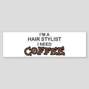 Hair Stylist Need Coffee Bumper Sticker