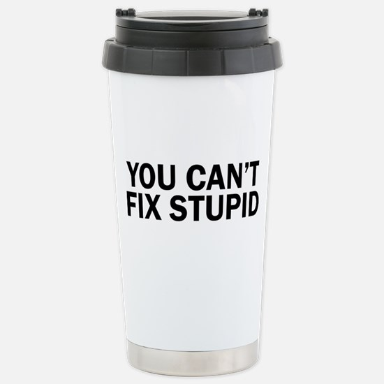 you cant fix stupid fun Stainless Steel Travel Mug