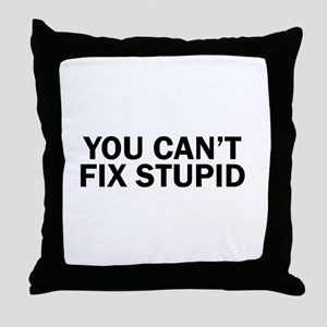 you cant fix stupid funny hilarious, Throw Pillow
