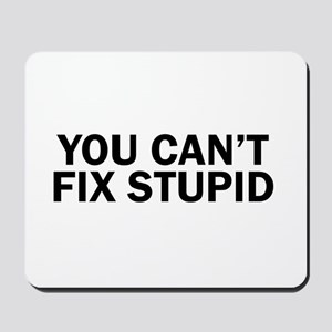 you cant fix stupid funny hilarious, Mousepad