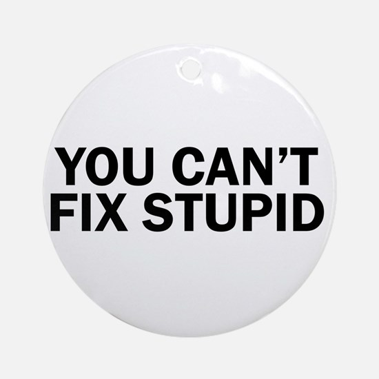 you cant fix stupid funny hilarious Round Ornament