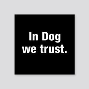 In Dog We Trust Square Sticker