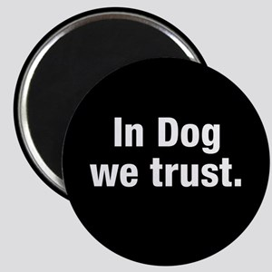 In Dog We Trust Magnets