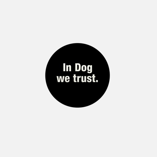 In Dog We Trust Mini Button