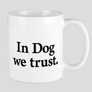 In Dog We Trust Mugs
